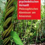 Ayahuasca, eine Kritik der psychedelischen Vernunft