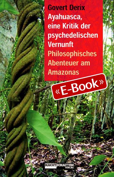 Ayahuasca, eine Kritik der psychedelischen Vernunft (E-Book)