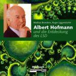 Albert Hofmann und die Entdeckung des LSD (Audio-CD)